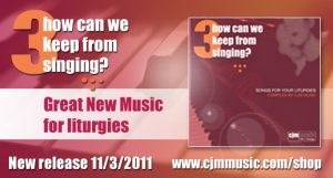 how can we keep from singing? cjm music - great new music for liturgies