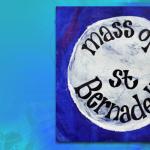 Mass of St Bernadette – Revised Translation [Free Download]