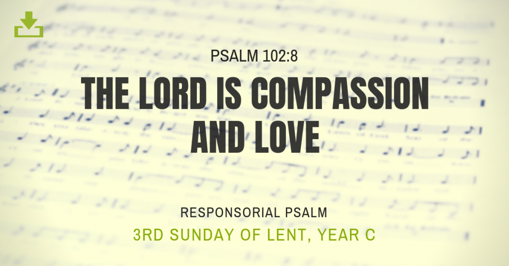 Responsorial Psalm Year C Lent 3rd Sunday
