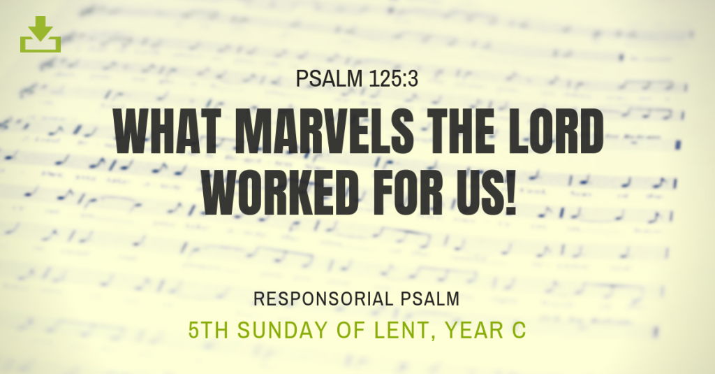 Responsorial Psalm Year C Lent 5th Sunday