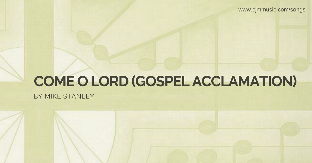 come o lord gospel acclamation cjm music