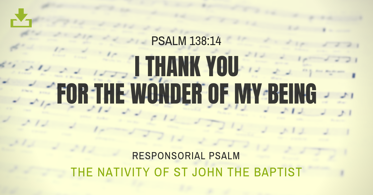 Responsorial Psalm the nativity of john the baptist i thank you for the wonder of my being