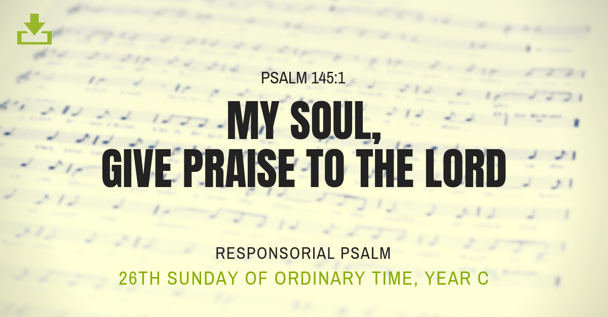 Responsorial Psalm Year c my soul give praise to the lord psalm 145 26th sunday year c