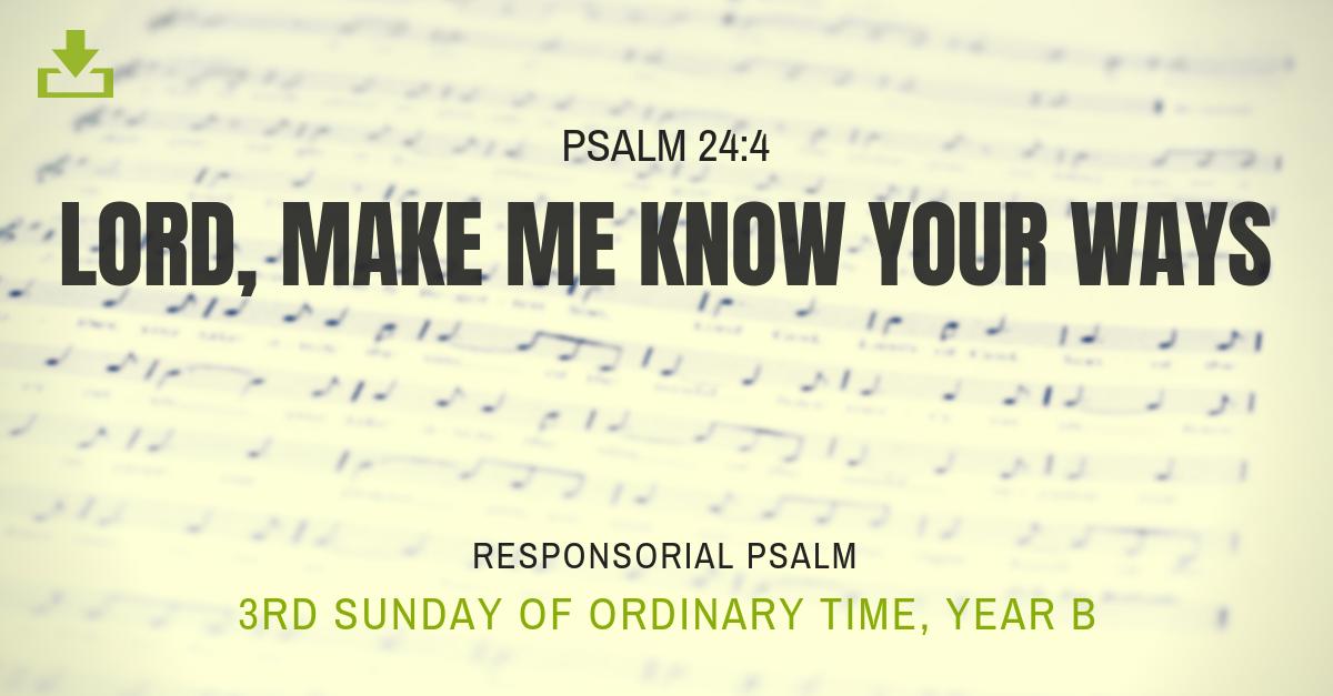 Responsorial Psalm Year B OT 3rd Sunday