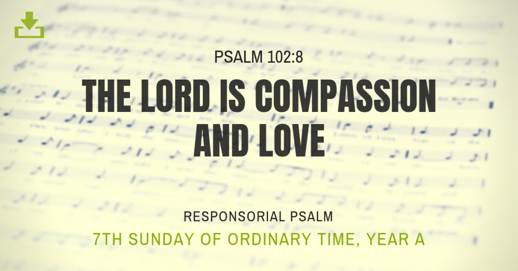 7th sunday ot Responsorial Psalm Year A ot the lord is compassion and love