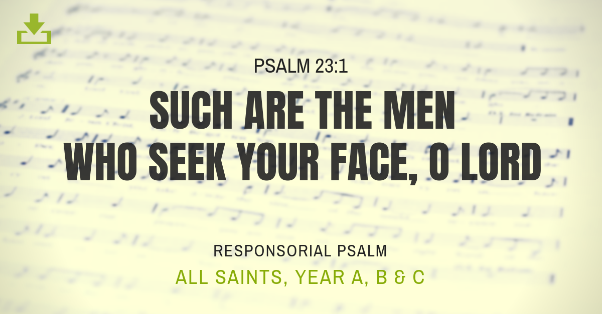 Responsorial Psalm All Saints, Year A, B, C