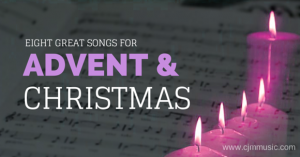 8 great songs for advent & christmas - cjm music