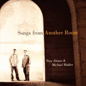 Songs from Another Room ~ Tony Alonso & Michael Mahler