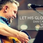 004 Let His Glory Shine ~ Dan Callow talks about his debut EP [PODCAST]