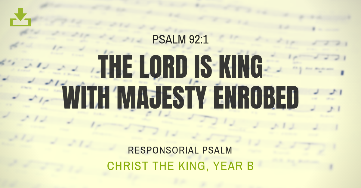 responsorial psalm - year b Christ the King - the lord is king with majesty enrobed 34