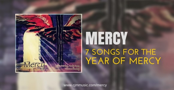 Mercy ~ New EP and CD-ROM for the Year of Mercy cjm music