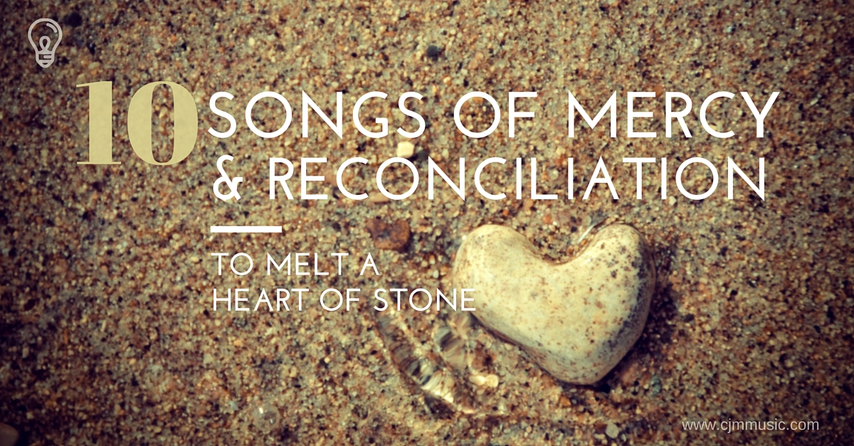 10 songs of mercy & reconciliation - cjm music - to melt a heart of stone