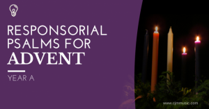 responsorial psalms for advent - year a - cjm music