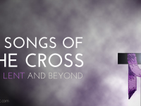 8 Songs of the Cross for Lent and beyond