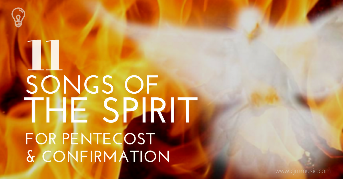 songs of the spirit - for pentecost & confirmation - cjm music