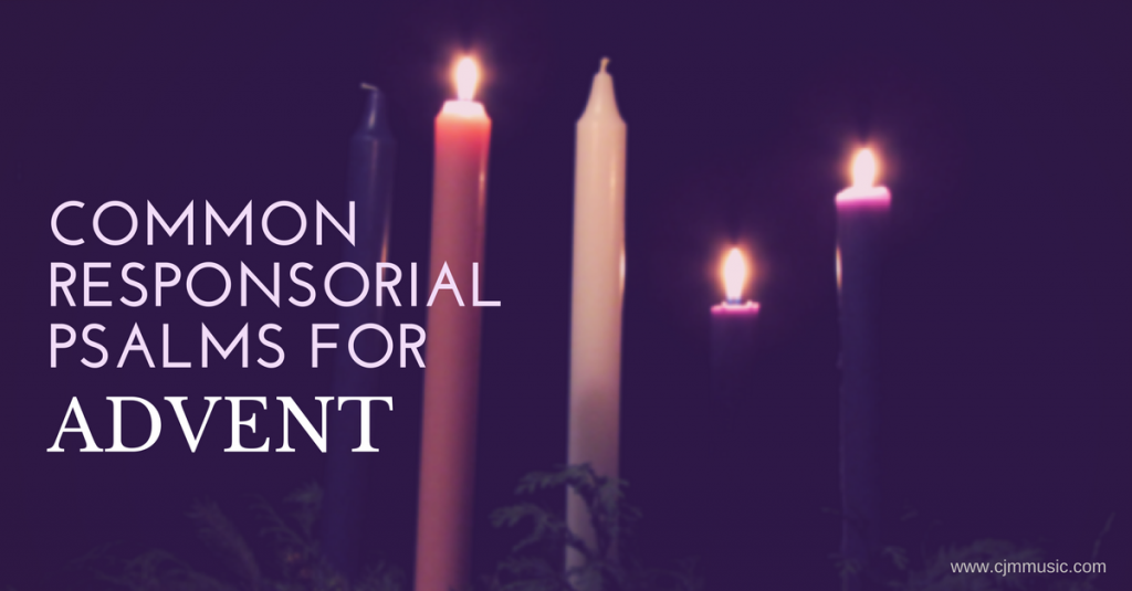 3 common responsorial psalms for advent cjm music