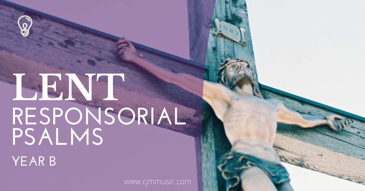 Lent responsorial psalms year b - cjm music