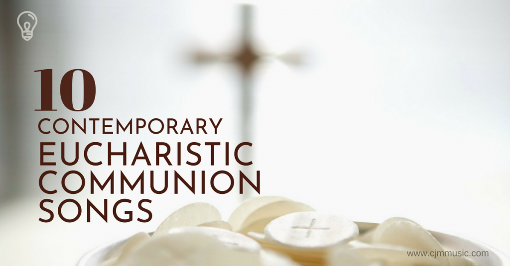 10 Contemporary Eucharistic Communion Songs | CJM MUSIC