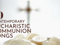 10 Contemporary Eucharistic Communion Songs