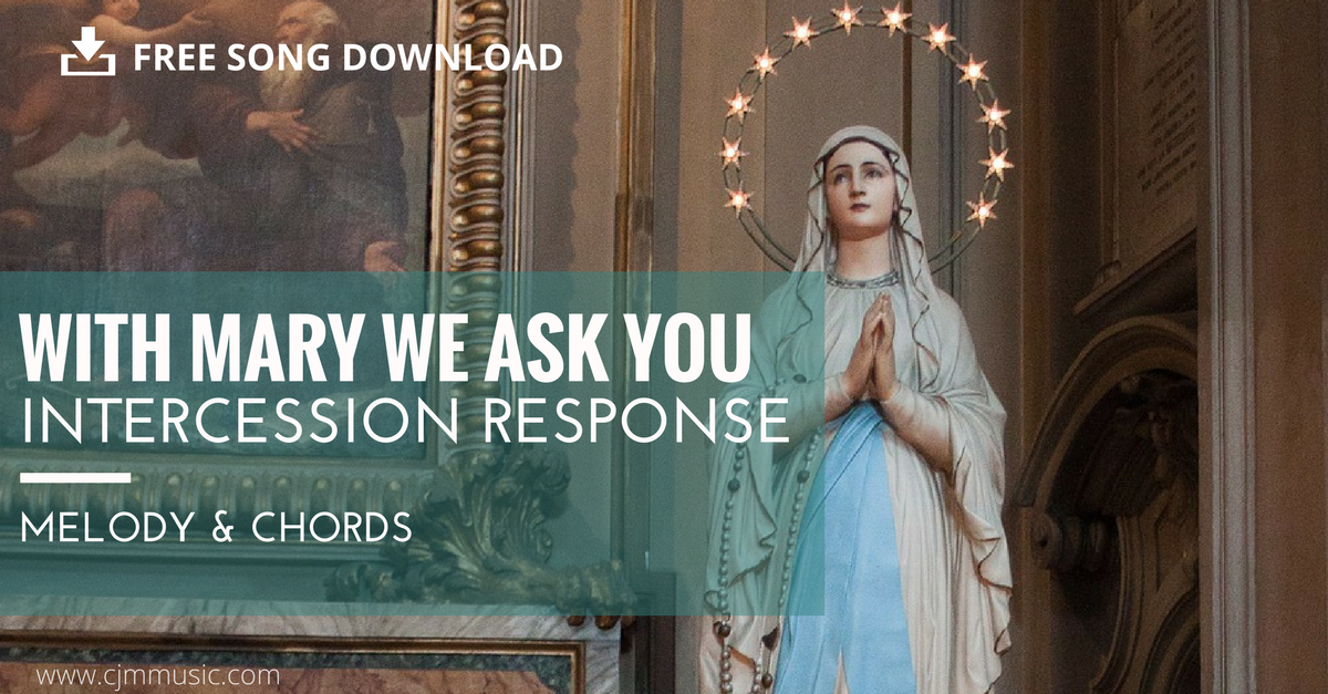 with mary we ask you prayer response cjm music