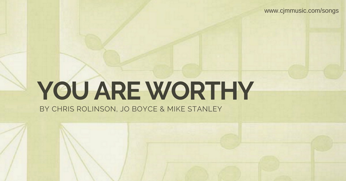 you are worthy cjm music
