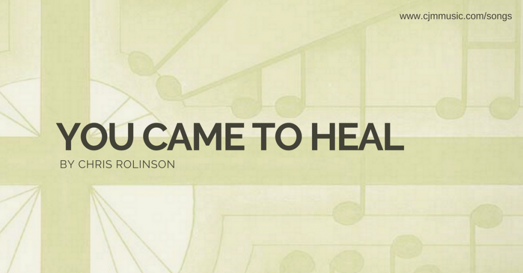 you came to heal cjm music