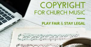 copyright for church music stay legal play fair