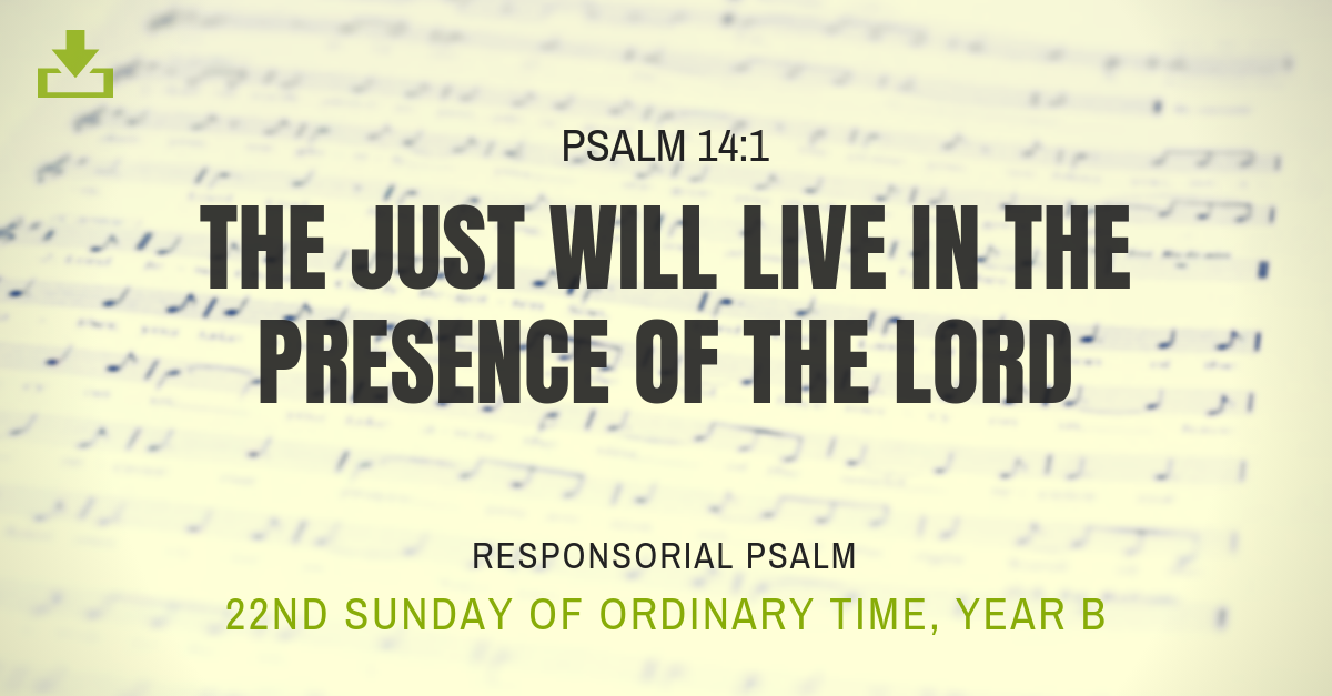 The just will live in the presence of the Lord 22nd sunday OT Responsorial Psalm Year B