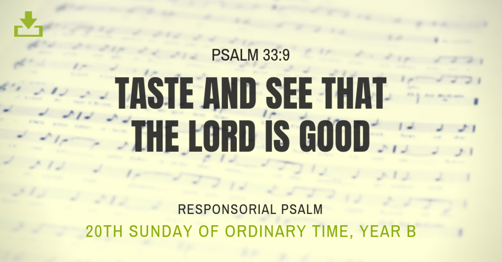 taste and see that the lord is good 20th sunday OT Responsorial Psalm Year B