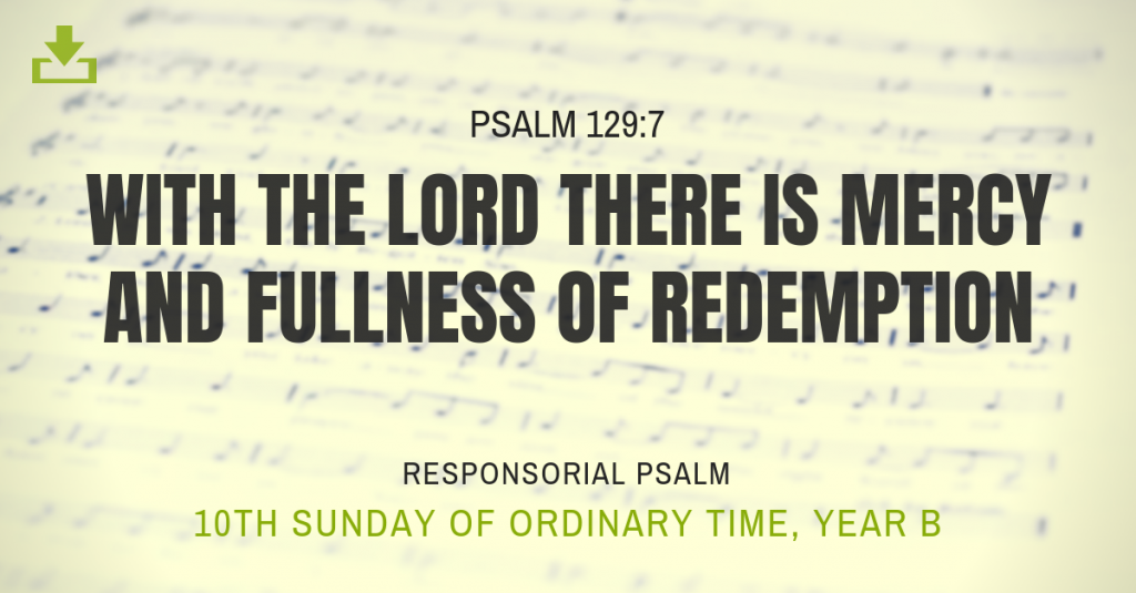 10th sunday ot Responsorial Psalm Year B ot with the lord there is mercy and fullness of redemption