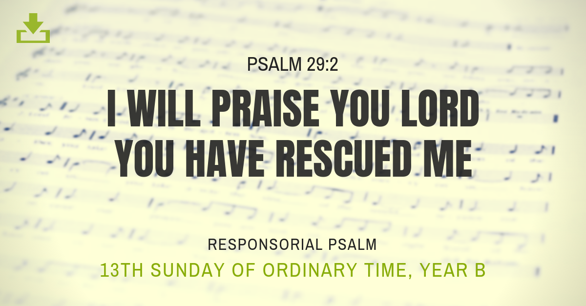 13th sunday ot Responsorial Psalm Year B ot i will praise you lord you have rescued me