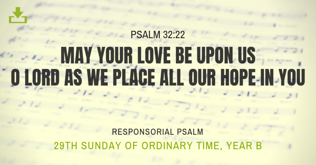 29th sunday OT Responsorial Psalm Year B may your love be upon us o lord as we place all our hope in you
