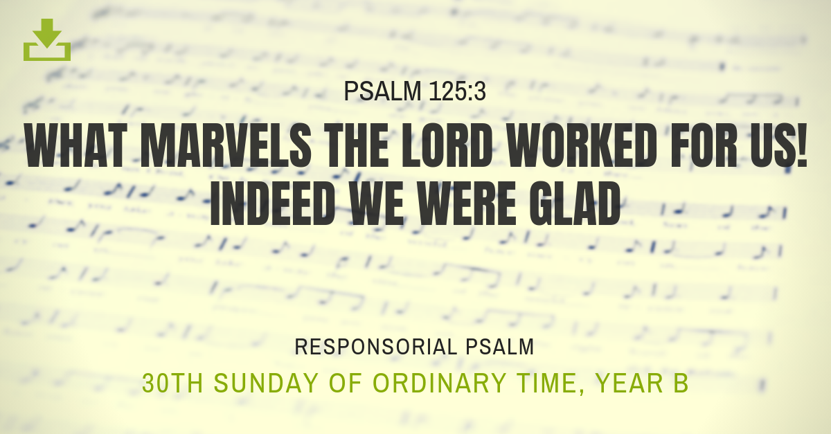 30th sunday OT Responsorial Psalm Year B what marvels the lord worked for us indeed we were glad