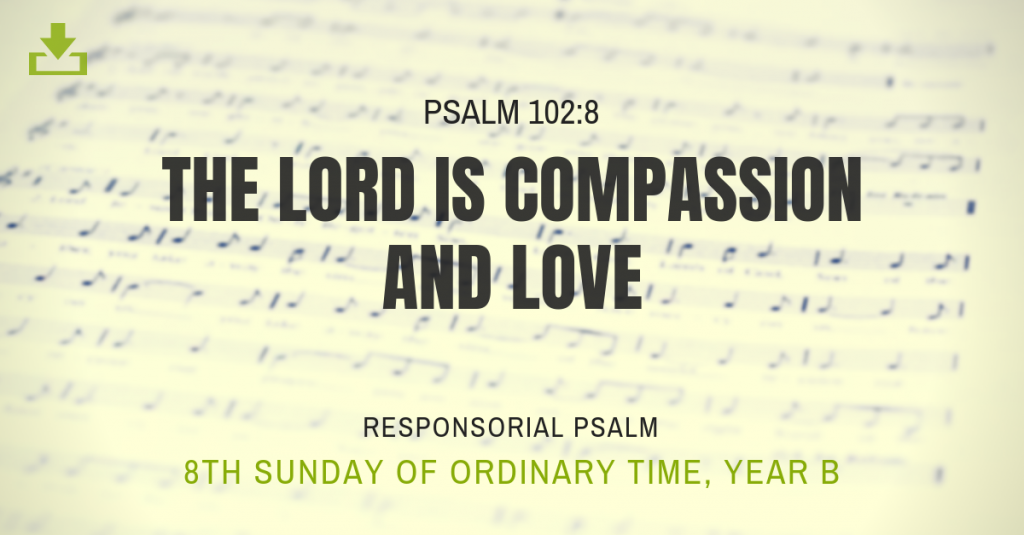 8th sunday ot Responsorial Psalm Year B ot the lord is compassion and love