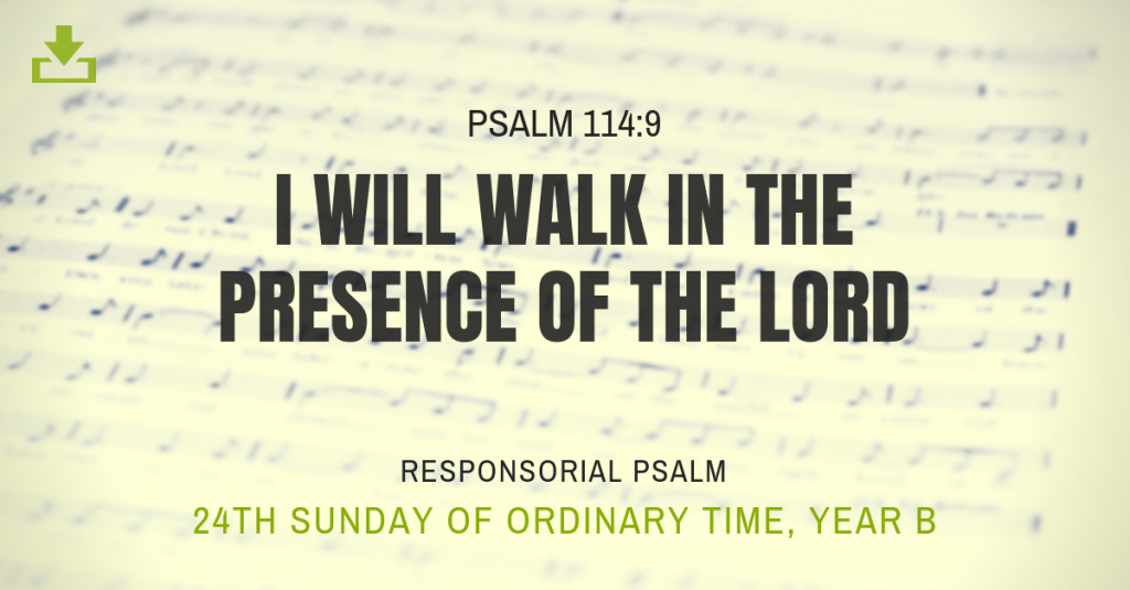 I will walk in the presense of the lord 24th sunday OT Responsorial Psalm Year B
