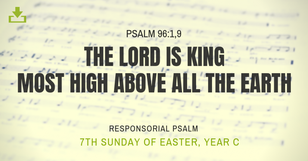 Responsorial Psalm Year C easter 7th sunday