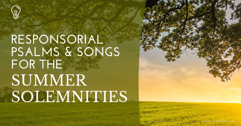 Responsorial Psalms & Songs for the Summer Solemnities
