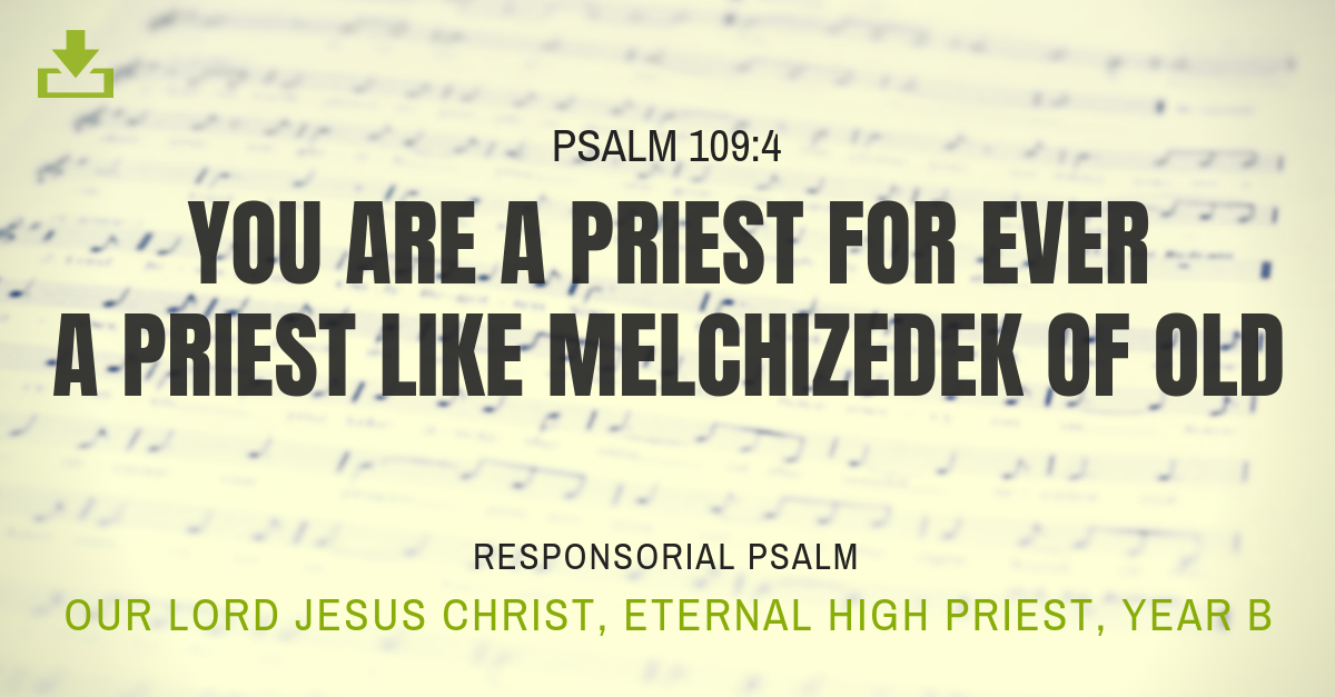 our lord jesus christ eternal high priest year b responsorial psalm