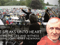 007 Heart Speaks Unto Heart ~ Celebrating  the life and witness of Cardinal John Henry Newman